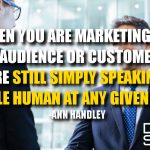 Even When You Are Marketing to Your Entire Audience or Customer Base, You Are Still Simply Speaking to a Single Human at Any Given Time.