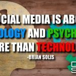 Social Media Is About Sociology and Psychology More Than Technology.