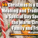 Christmas Is a Day of Meaning and Traditions, a Special Day Spent in the Warm Circle of Family and Friends.