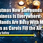 Christmas Now Surrounds Us, Happiness Is Everywhere. Our Hands Are Busy With Many Tasks as Carols Fill the Air.