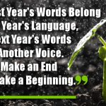For Last Year's Words Belong to Last Year's Language, and Next Year's Words Await Another Voice. And to Make an End Is to Make a Beginning.