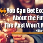You Can Get Excited About the Future. The Past Won't Mind.