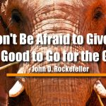 Don't Be Afraid to Give Up the Good to Go for the Great.