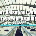 Don't Raise Your Voice, Improve Your Argument.