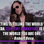 Marketing Is Telling The World You're A Rock Star. Content Marketing Is Showing The World You Are One.