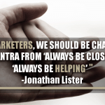 As Marketers, We Should Be Changing The Mantra From Always Be Closing To Always Be Helping