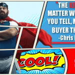 The Key Is, No Matter What Story You Tell, Make Your Buyer The Hero