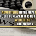 Advertising In The Final Analysis Should Be News. If It Is Not News It Is Worthless.