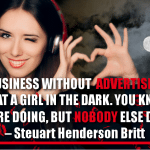 Doing Business Without Advertising Is Like Winking At A Girl In The Dark. You Know What You Are Doing, But Nobody Else Does.