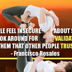 When People Feel Insecure About Something, They Look Around For Validation. Show Them That Other People Trust You