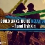 Don't Build Links. Build Relationships.