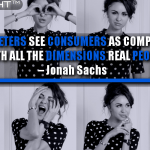 Good Marketers See Consumers As Complete Human Beings With All The Dimensions Real People Have