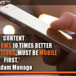 Content That Performs 10 Times Better Than Competitors Must Be Mobile First.