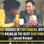 Advertising Brings In Customers, But Word-Of-Mouth Brings In The Best Customers
