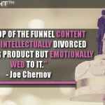 Your Top Of The Funnel Content Must Be Intellectually Divorced From Your Product But Emotionally Wed To It