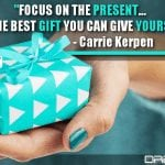 Focus On The Present… It's The Best Gift You Can Give Yourself