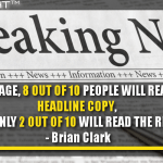 On Average, 8 Out Of 10 People Will Read Your Headline Copy, But Only 2 Out Of 10 Will Read The Rest