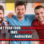 You Can't Push Your Sales Messages On Your Fans Too Often