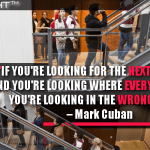 If you're looking for the next big thing, and you're looking where everyone else is, you're looking in the wrong place