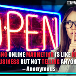 Ignoring Online Marketing Is Like Opening A Business But Not Telling Anyone
