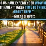 Most Of Us Have Experienced Wow Moments. We Just Haven't Taken Time To Think Deeply About Them