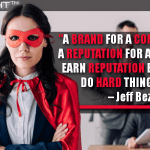 A Brand For A Company Is Like A Reputation For A Person. You Earn Reputation By Trying To Do Hard Things Well