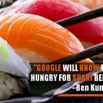 Google Will Know That You Are Hungry For Sushi Before You Do