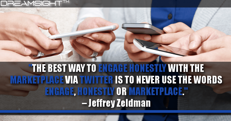 The Best Way To Engage Honestly With The Marketplace Via Twitter Is To Never Use The Words Engage, Honestly Or Marketplace