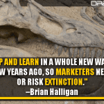 People Shop And Learn In A Whole New Way Compared To Just A Few Years Ago, So Marketers Need To Adapt Or Risk Extinction