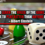 You Have To Learn The Rules Of The Game. And Then You Have To Play Better Than Anyone Else.