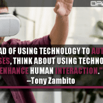 Instead Of Using Technology To Automate Processes, Think About Using Technology To Enhance Human Interaction