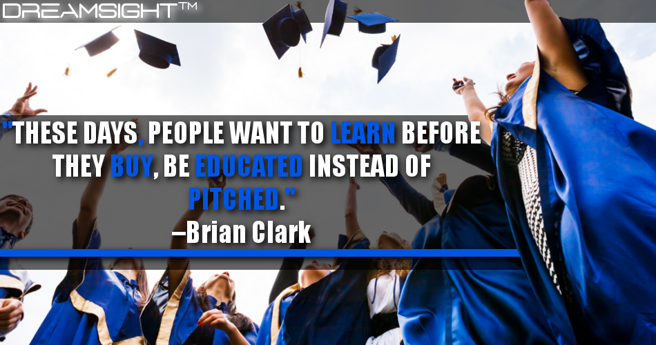 These Days, People Want To Learn Before They Buy, Be Educated Instead Of Pitched