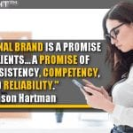 Your Personal Brand Is A Promise To Your Clients… A Promise Of Quality, Consistency, Competency, And Reliability.