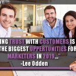 Building Trust With Customers Is One Of The Biggest Opportunities For Marketers In 2019