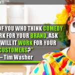 For Those Of You Who Think Comedy Won't Work For Your Brand, Ask Yourself Will It Work For Your Customers?
