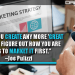 Before You Create Any More Great Content, Figure Out How You Are Going To Market It First