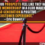 Making Your Prospects Feel Like They Have An Exclusive Membership In A Club Makes Lead Generation A Positive Customer Experience