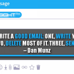 How To Write A Good Email: One, Write Your Email. Two, Delete Most Of It. Three, Send.