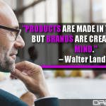 Products Are Made In The Factory, But Brands Are Created In The Mind