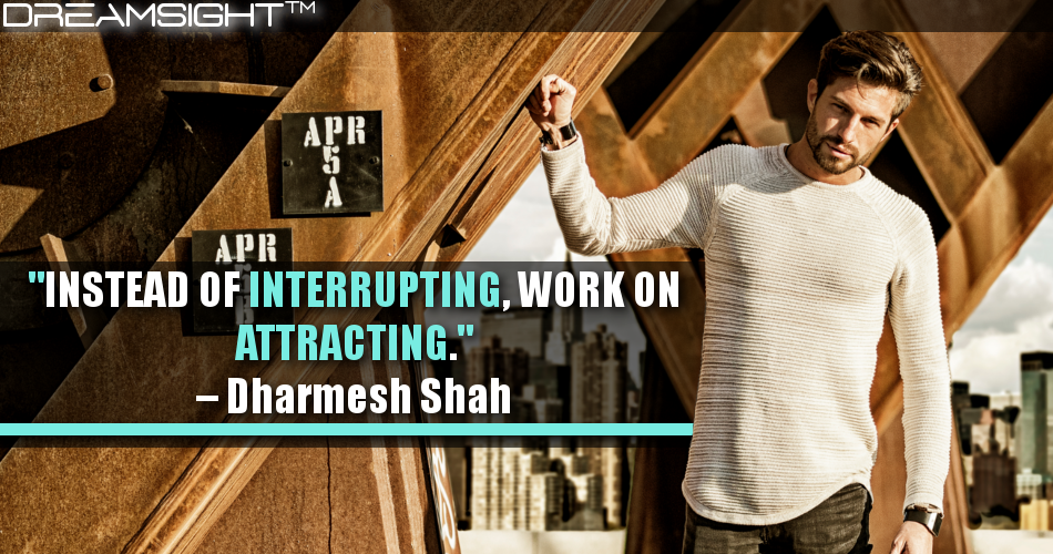 Instead Of Interrupting, Work On Attracting