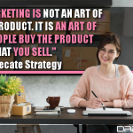 Digital Marketing Is Not An Art Of Selling A Product. It Is An Art Of Making People Buy The Product That You Sell