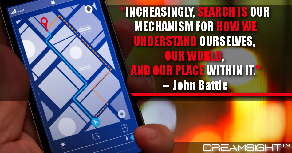 Increasingly, Search Is Our Mechanism For How We Understand Ourselves, Our World, And Our Place Within It