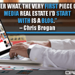 No Matter What, The Very First Piece Of Social Media Real Estate I'd Start With Is A Blog