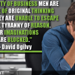 The Majority Of Business Men Are Incapable Of Original Thinking Because They Are Unable To Escape From The Tyranny Of Reason. Their Imaginations Are Blocked