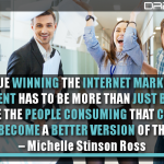To Continue Winning The Internet Marketing Game, Your Content Has To Be More Than Just Brilliant. It Has To Give The People Consuming That Content The Ability To Become A Better Version Of Themselves