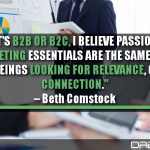 Whether It's B2B Or B2C, I Believe Passionately That Good Marketing Essentials Are The Same. We Are All Emotional Beings Looking For Relevance, Context, And Connection
