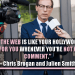 In A Way, The Web Is Like Your Hollywood Agent; It Speaks For You Whenever You're Not Around To Comment