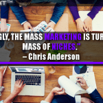 Increasingly, The Mass Marketing Is Turning Into A Mass Of Niches