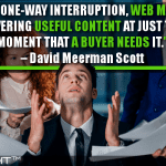 Instead Of One-Way Interruption, Web Marketing Is About Delivering Useful Content At Just The Precise Moment That A Buyer Needs It