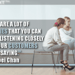 There Are A Lot Of Opportunities That You Can Discover By Listening Closely To What Your Customers Are Saying